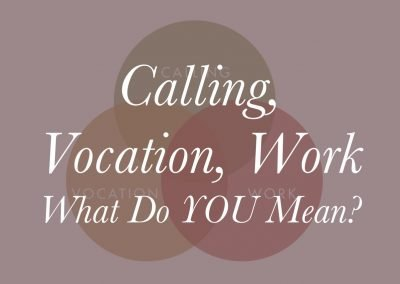 Calling, Vocation, and Work – What Do YOU Mean?