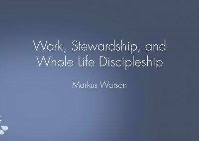 Work, Stewardship, and Whole Life Discipleship Slides – Retreat Two 2017-2018