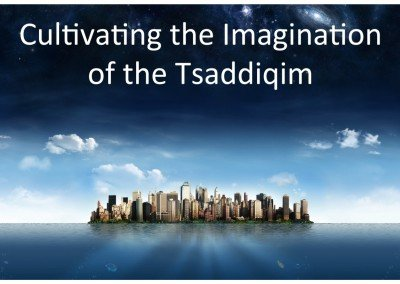 Session 4: Cultivating the Imagination of the Tsaddiqim Slides