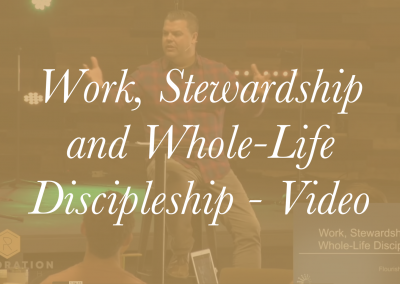Work, Stewardship and Whole-Life Discipleship – Video