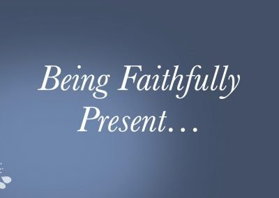 2021 – Being Faithfully Present Video
