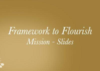 2021 – Framework to Flourish: Mission Slides
